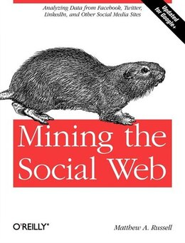Book Mining the Social Web: Analyzing Data From Facebook, Twitter, Linkedin, And Other Social Media Sites by Matthew A. Russell