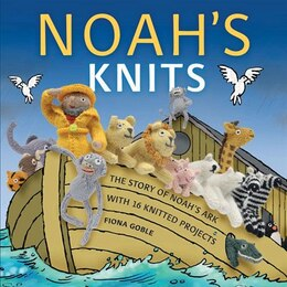 Book Noah's Knits: Create the Story of Noah's Ark with 16 Knitted Projects by Fiona Goble