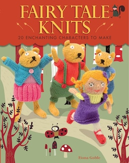 Book Fairy Tale Knits: 20 Enchanting Characters to Make by Fiona Goble