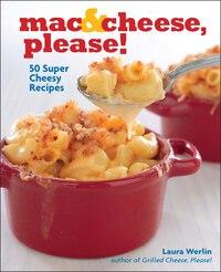 Mac & Cheese, Please!: 50 Super Cheesy Recipes