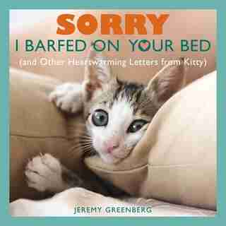 Sorry I Barfed on Your Bed (and Other Heartwarming Letters from Kitty): (and Other Heartwarming Letters from Kitty) by Jeremy Greenberg