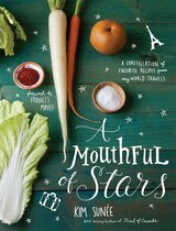 Book A Mouthful of Stars: A Constellation of Favorite Recipes from My World Travels by Kim Sunee