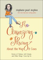 The Amazing Thing About the Way It Goes: Stories of Tidiness, Self-Esteem and Other Things I gave…