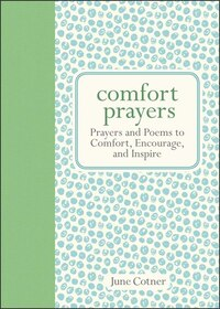 Comfort Prayers: Prayers and Poems to Comfort, Encourage, and Inspire