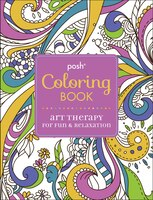 Posh Adult Coloring Book: Art Therapy for Fun & Relaxation: Art Therapy for Fun & Relaxation