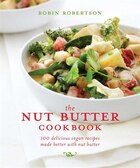 The Nut Butter Cookbook: 100 Delicious Vegan Recipes Made Better with Nut Butter