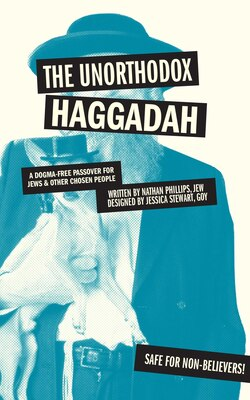 Book The Unorthodox Haggadah: A Dogma-free Passover for Jews and Other Chosen People by Nathan Phillips