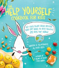 The Help Yourself Cookbook for Kids: 60 Easy Plant-Based Recipes Kids Can Make to Stay Healthy and…