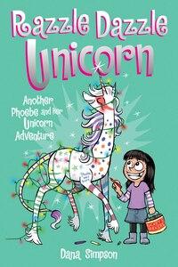 Razzle Dazzle Unicorn (Phoebe and Her Unicorn Series Book 4): Another Phoebe and Her Unicorn…