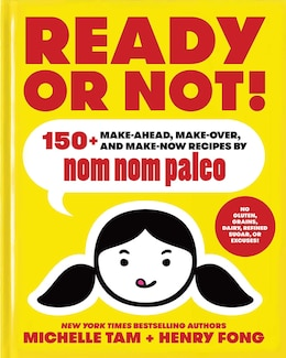 Book Ready or Not!: 150+ Make-Ahead, Make-Over, and Make-Now Recipes by Nom Nom Paleo by Michelle Tam