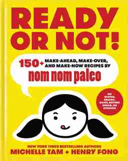 Ready or Not!: 150+ Make-Ahead, Make-Over, and Make-Now Recipes by Nom Nom Paleo by Michelle Tam