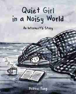Quiet Girl in a Noisy World: An Introvert's Story by Debbie Tung