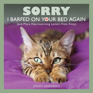 Sorry I Barfed on Your Bed Again: (and More Heartwarming Letters from Kitty) by Jeremy Greenberg
