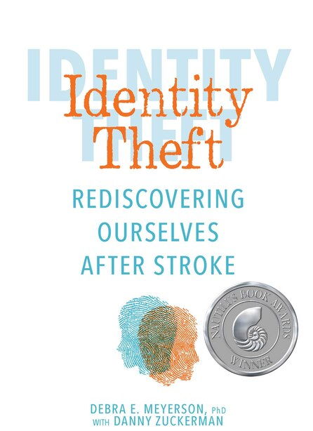 Identity Theft: Rediscovering Ourselves After Stroke by Debra E. Meyerson