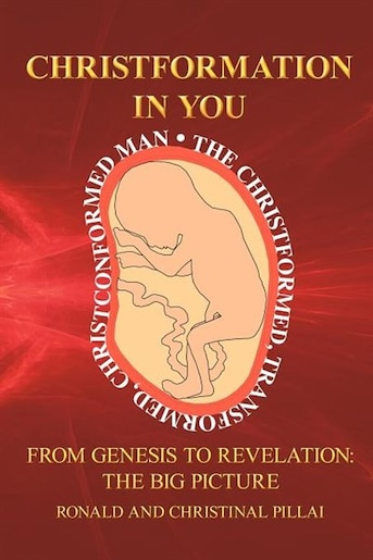 Christformation In You: From Genesis To Revelation: The Big Picture by Ronald &. Christinal Pillai