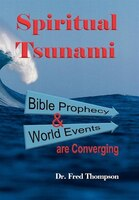 Spiritual Tsunami: Biblical Prophecy And World Events Are Converging