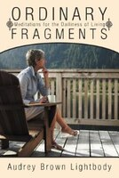 Ordinary Fragments: Meditations For The Dailiness Of Living