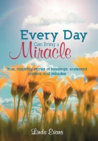 Every Day Can Bring A Miracle: True, Inspiring Stories Of Blessings, Answered Prayers, And Miracles…