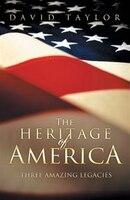 The Heritage Of America: Three Amazing Legacies.