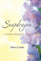 Snapdragon: A Father-Daughter Story