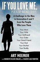If You Love Me, Please Read This: A Challenge To The Men In Generation X And Y From The People Who…