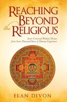 Reaching Beyond the Religious: Seven             Universal Wisdom Themes from Seven Thousand Years…