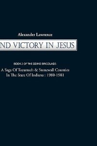 2nd Victory in Jesus: Book 3 of the Goins Bricolage: A Saga of Tecumseh & Stonewall Counties in the…