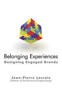 Belonging Experiences: Designing Engaged Brands by LaCroix Jean-Pierre LaCroix