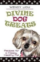 Divine Dog Treats: Recipes For A Happy, Healthy Pet