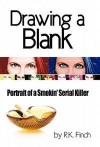 Book Drawing A Blank: Portrait Of A Smokin' Serial Killer by R. K. Finch