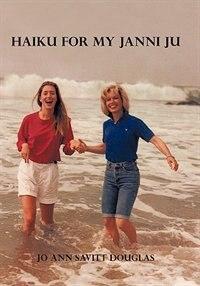 Book Haiku For My Janni Ju by Jo Ann Savitt Douglas