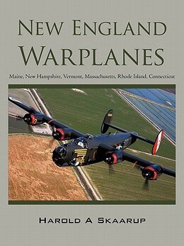 Book New England Warplanes: Maine, New Hampshire, Vermont, Massachusetts, Rhode Island, Connecticut by Harold A Skaarup