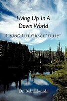 Living Up In A Down World: Living Life Grace Fully!