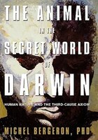 The Animal In The Secret World Of Darwin: Human Nature And The Third-cause Axiom