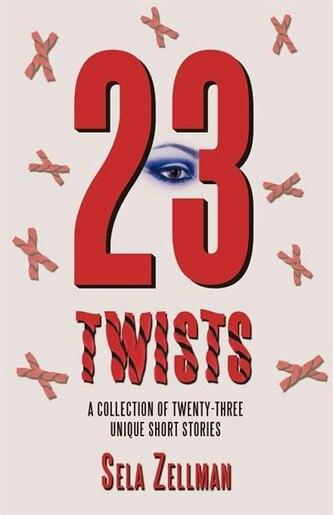 Twenty-three Twists: A Collection Of Twenty-three Unique Short Stories