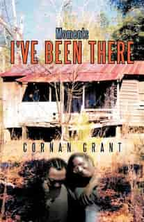 I've Been There by Cornan Grant