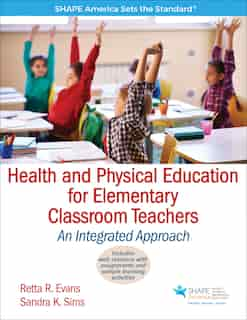 Health And Physical Education For Elementary Classroom Teachers: An Integrated Approach by Retta R. Evans