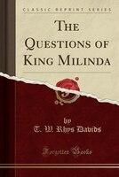 The Questions of King Milinda (Classic Reprint)