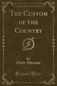 The Custom of the Country (Classic Reprint) de Edith Wharton