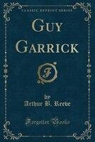 Guy Garrick (Classic Reprint)