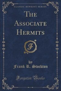 The Associate Hermits (Classic Reprint) by Frank R. Stockton