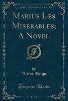 Marius Les Miserables; A Novel (Classic Reprint)