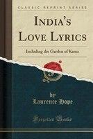 India's Love Lyrics: Including the Garden of Kama (Classic Reprint)