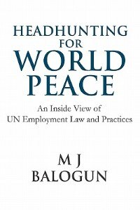 Headhunting for World Peace: An Inside View of UN Employment Law and Practices
