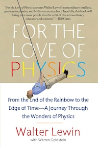 For the Love of Physics: From the End of the Rainbow to the Edge Of Time - A Journey Through the…
