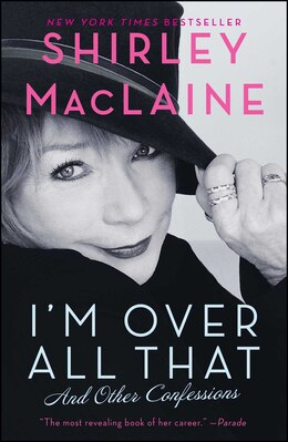 Book I'm Over All That: And Other Confessions by Shirley Maclaine