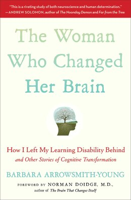 Book The Woman Who Changed Her Brain: How I Left My Learning Disability Behind and Other Stories of… by Barbara Arrowsmith-Young