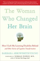 The Woman Who Changed Her Brain: How I Left My Learning Disability Behind and Other Stories of…