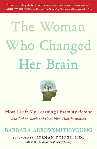 The Woman Who Changed Her Brain: How I Left My Learning Disability Behind and Other Stories of Cognitive Transformation by Barbara Arrowsmith-Young