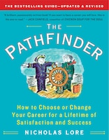 Book The Pathfinder: How to Choose or Change Your Career for a Lifetime of Satisfaction and Success by Nicholas Lore
